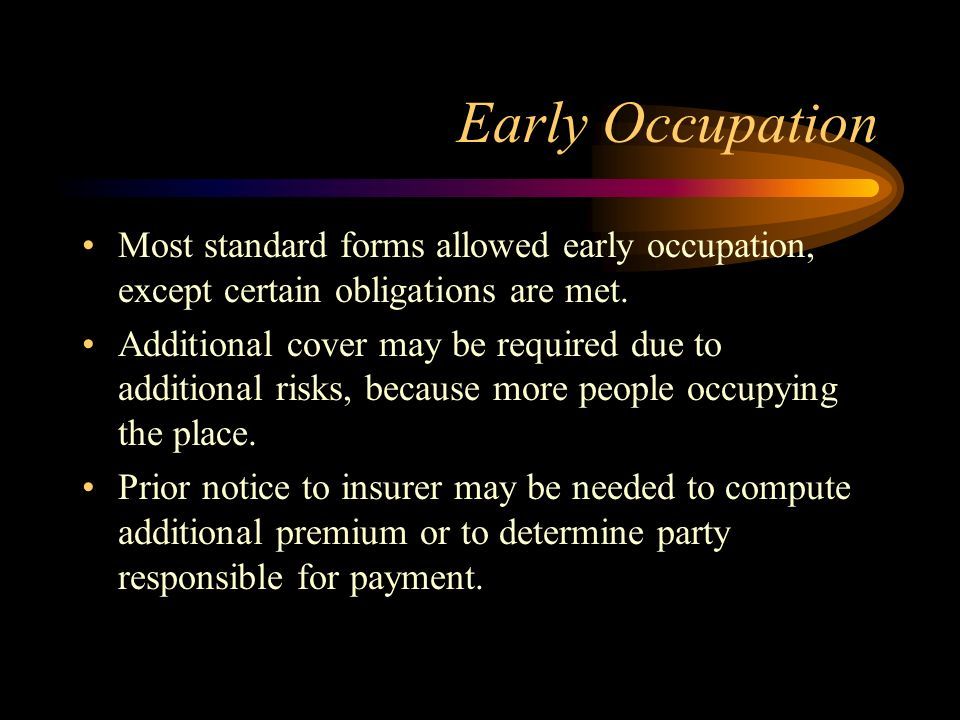 Early Occupation Most standard forms allowed early occupation, except certain obligations are met.