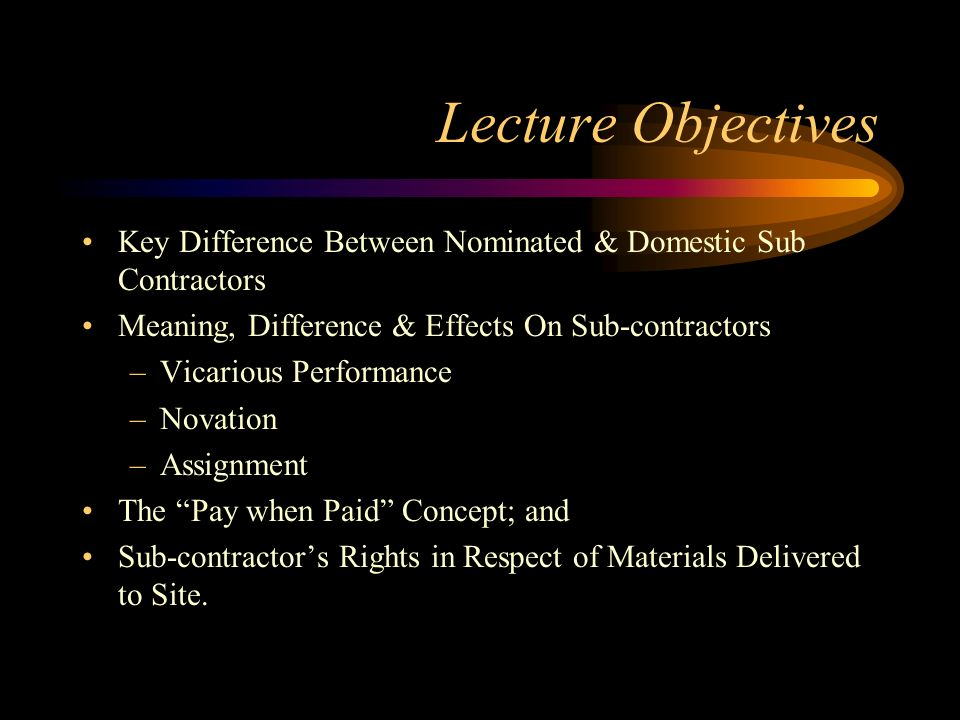 Lecture Objectives Key Difference Between Nominated & Domestic Sub Contractors. Meaning, Difference & Effects On Sub-contractors.