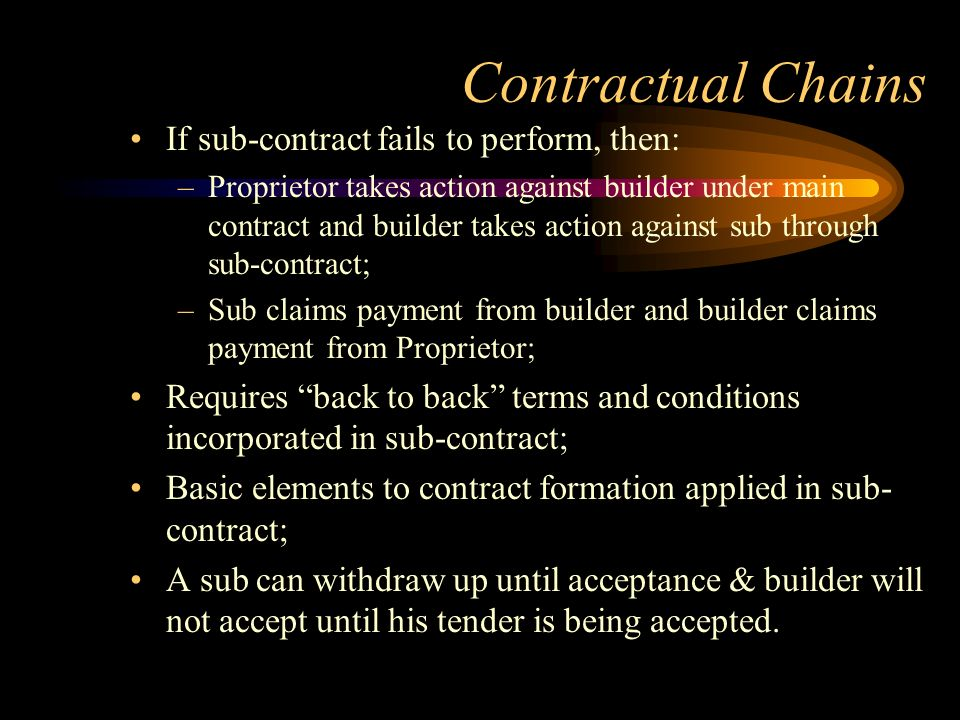 Contractual Chains If sub-contract fails to perform, then: