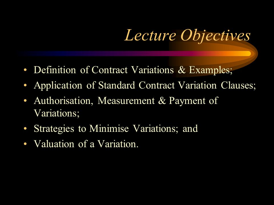 Lecture Objectives Definition of Contract Variations & Examples;