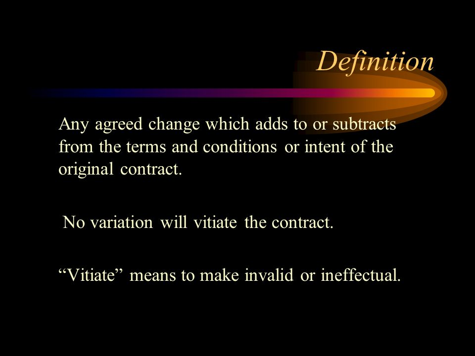 Definition Any agreed change which adds to or subtracts from the terms and conditions or intent of the original contract.