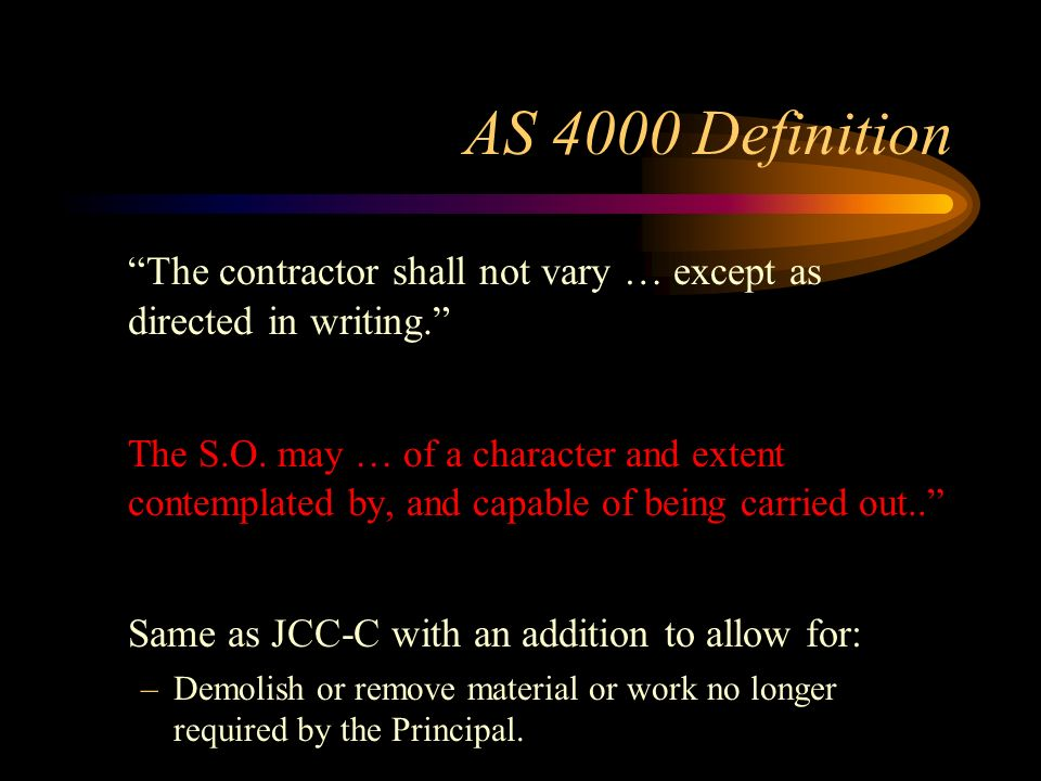 AS 4000 Definition The contractor shall not vary … except as directed in writing.