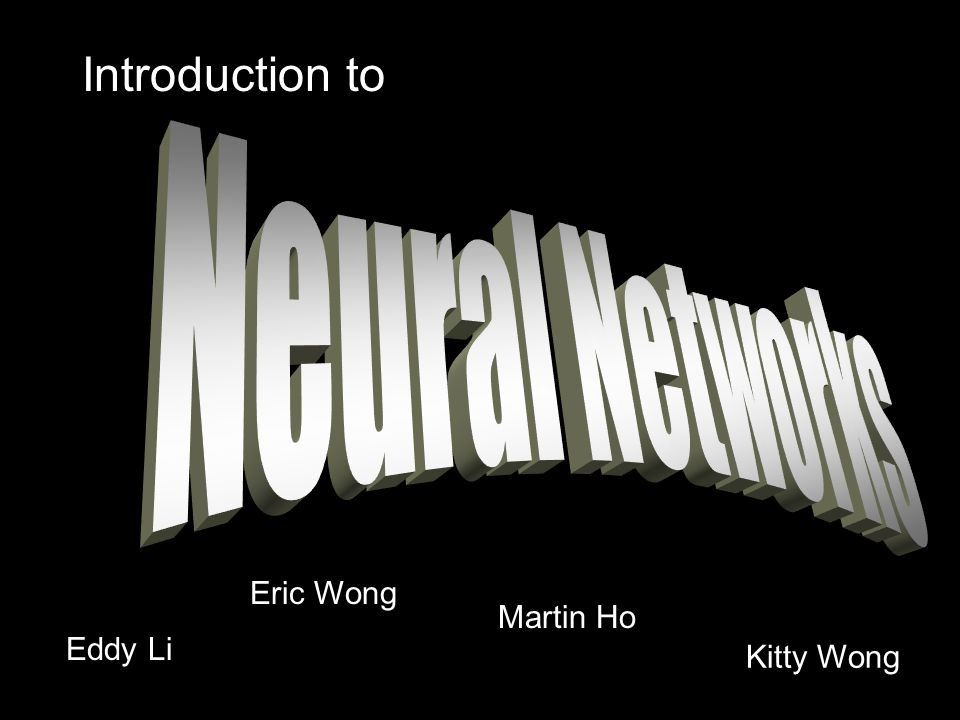 Introduction to Neural Networks Eric Wong Martin Ho Eddy Li Kitty Wong