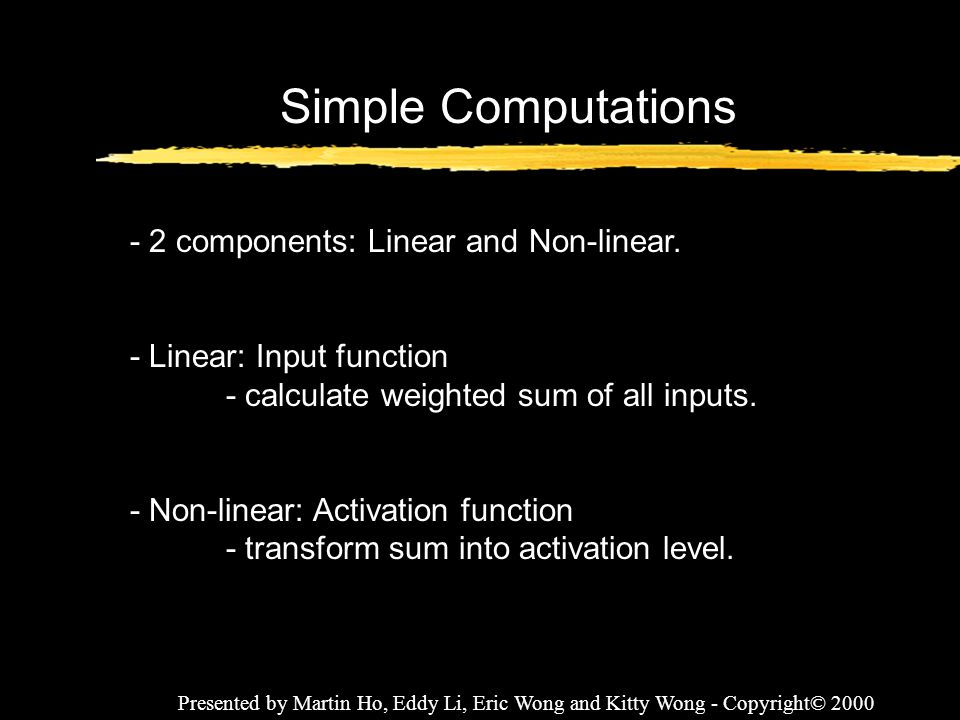 Simple Computations - 2 components: Linear and Non-linear.