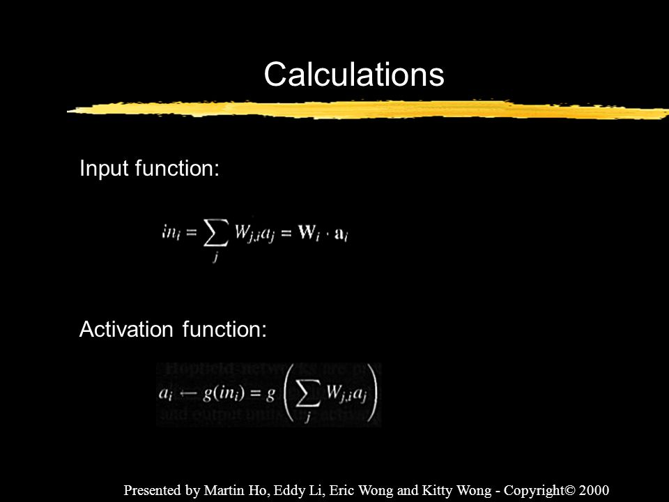 Calculations Input function: Activation function: