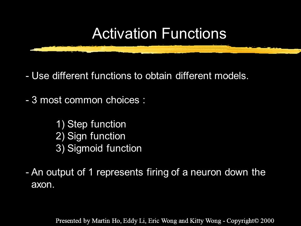 Activation Functions - Use different functions to obtain different models. - 3 most common choices :