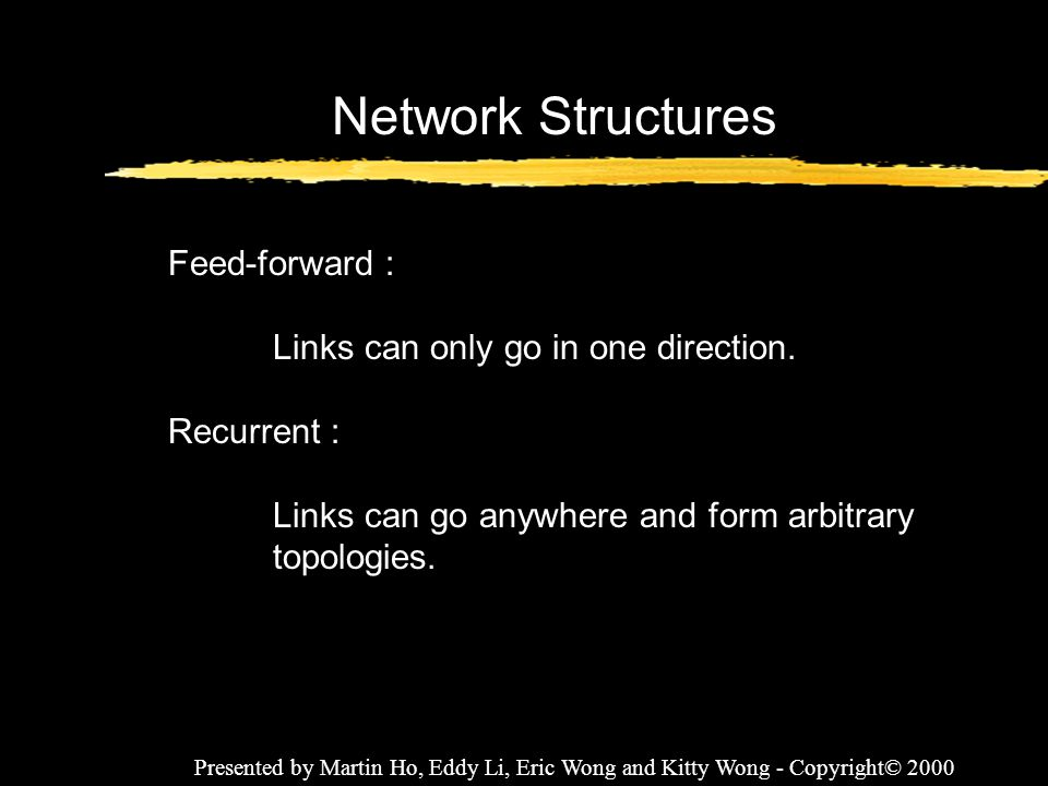 Network Structures Feed-forward : Links can only go in one direction.
