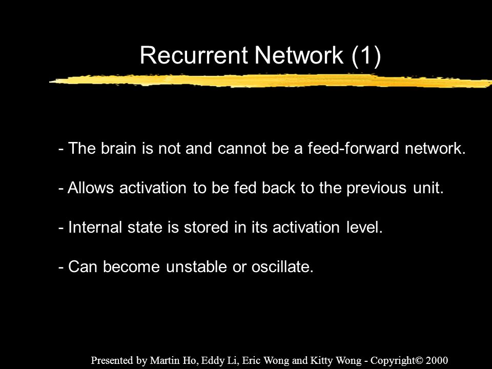 Recurrent Network (1) - The brain is not and cannot be a feed-forward network. - Allows activation to be fed back to the previous unit.