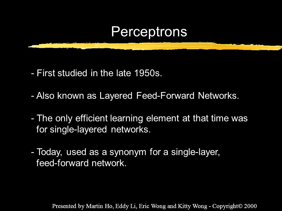 Perceptrons - First studied in the late 1950s.