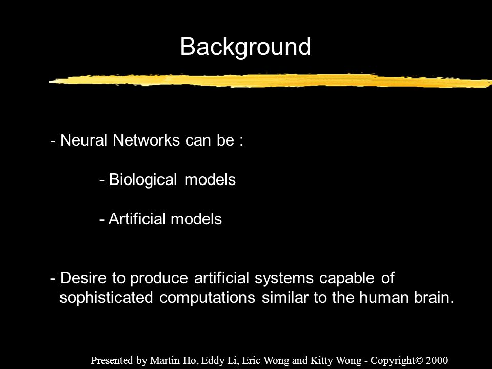 Background - Neural Networks can be : - Biological models