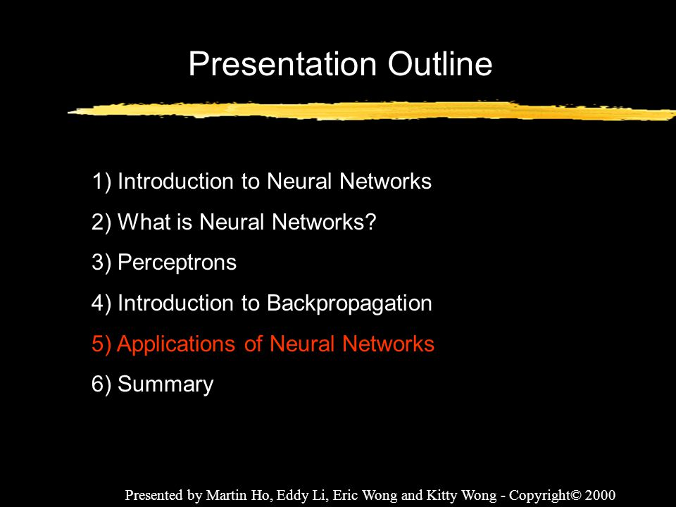 Presentation Outline 1) Introduction to Neural Networks