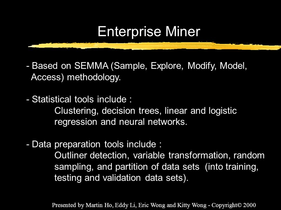 Enterprise Miner - Based on SEMMA (Sample, Explore, Modify, Model,