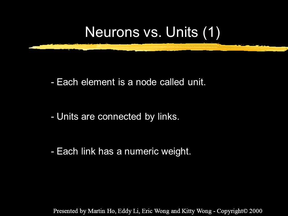 Neurons vs. Units (1) - Each element is a node called unit.
