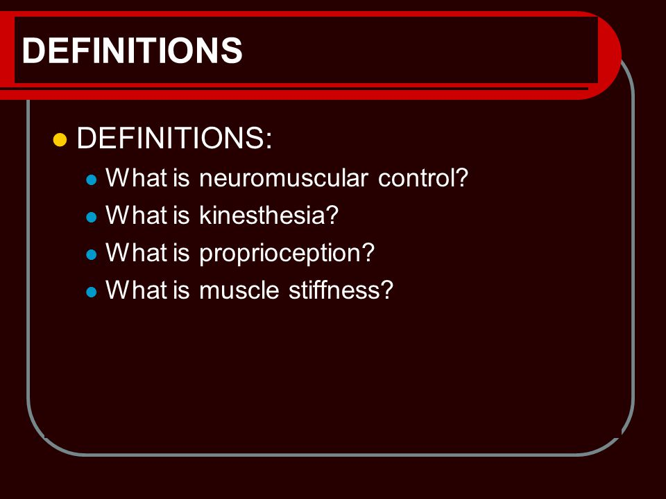 DEFINITIONS DEFINITIONS: What is neuromuscular control