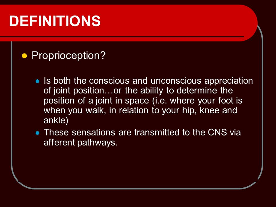 DEFINITIONS Proprioception