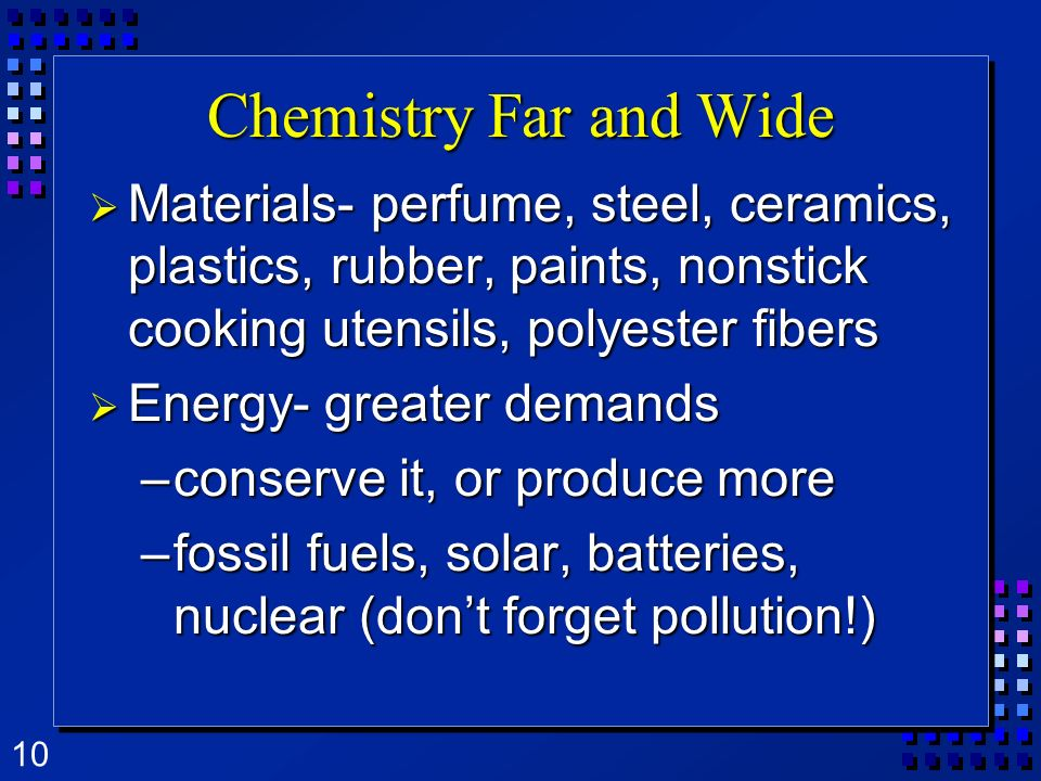 Chemistry Far and Wide Materials- perfume, steel, ceramics, plastics, rubber, paints, nonstick cooking utensils, polyester fibers.