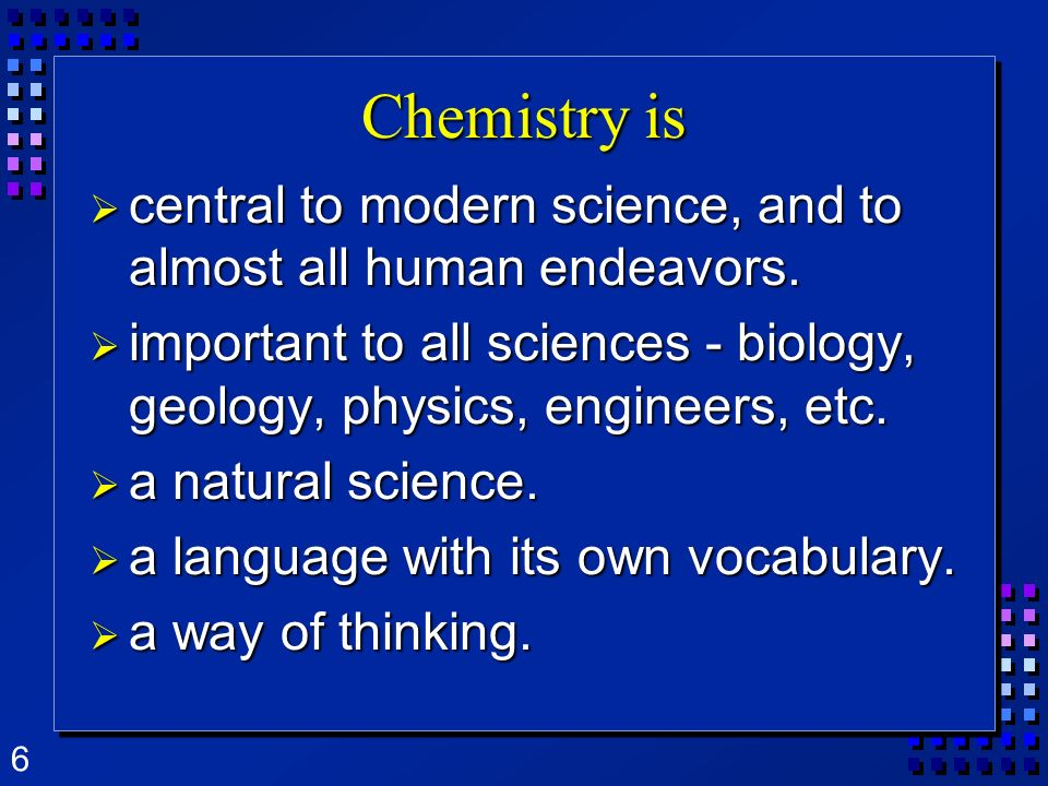 Chemistry is central to modern science, and to almost all human endeavors. important to all sciences - biology, geology, physics, engineers, etc.
