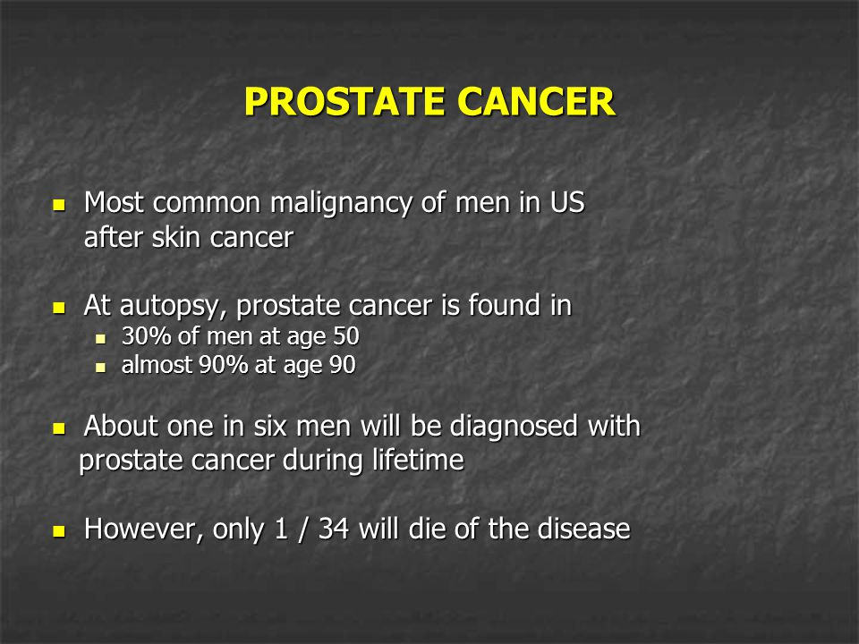 PROSTATE CANCER Most common malignancy of men in US after skin cancer