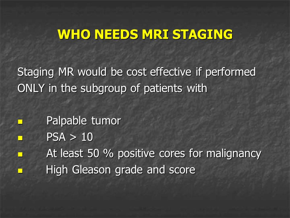 WHO NEEDS MRI STAGING Staging MR would be cost effective if performed