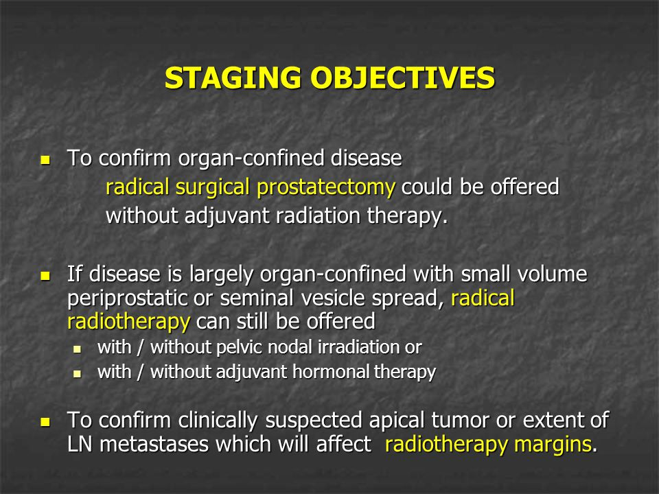 STAGING OBJECTIVES To confirm organ-confined disease