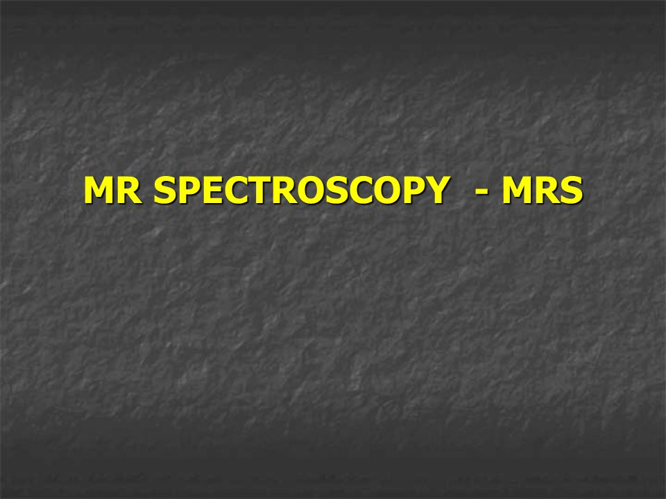 MR SPECTROSCOPY - MRS