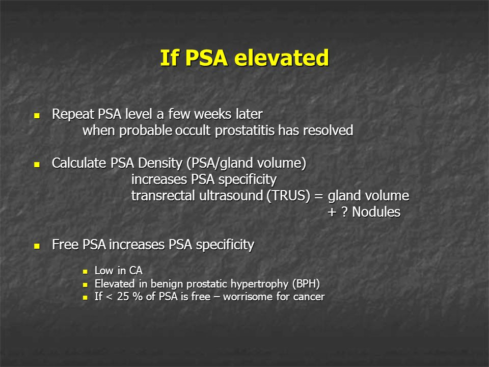 If PSA elevated Repeat PSA level a few weeks later