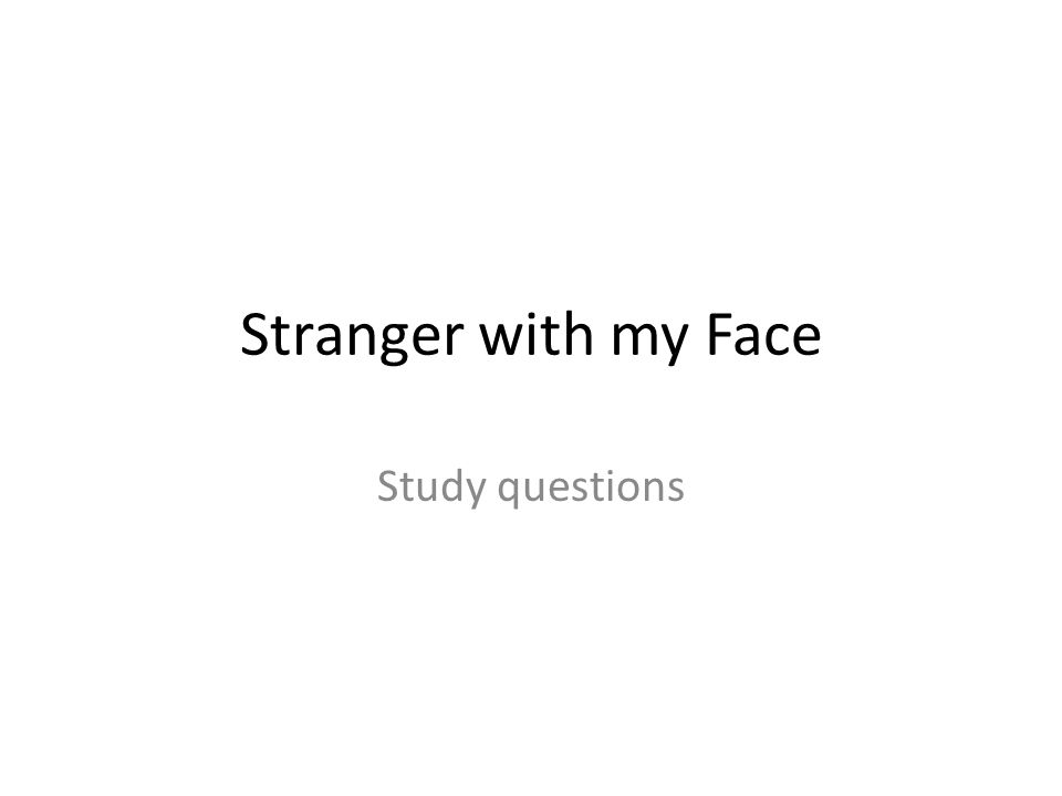 Stranger with my Face Study questions