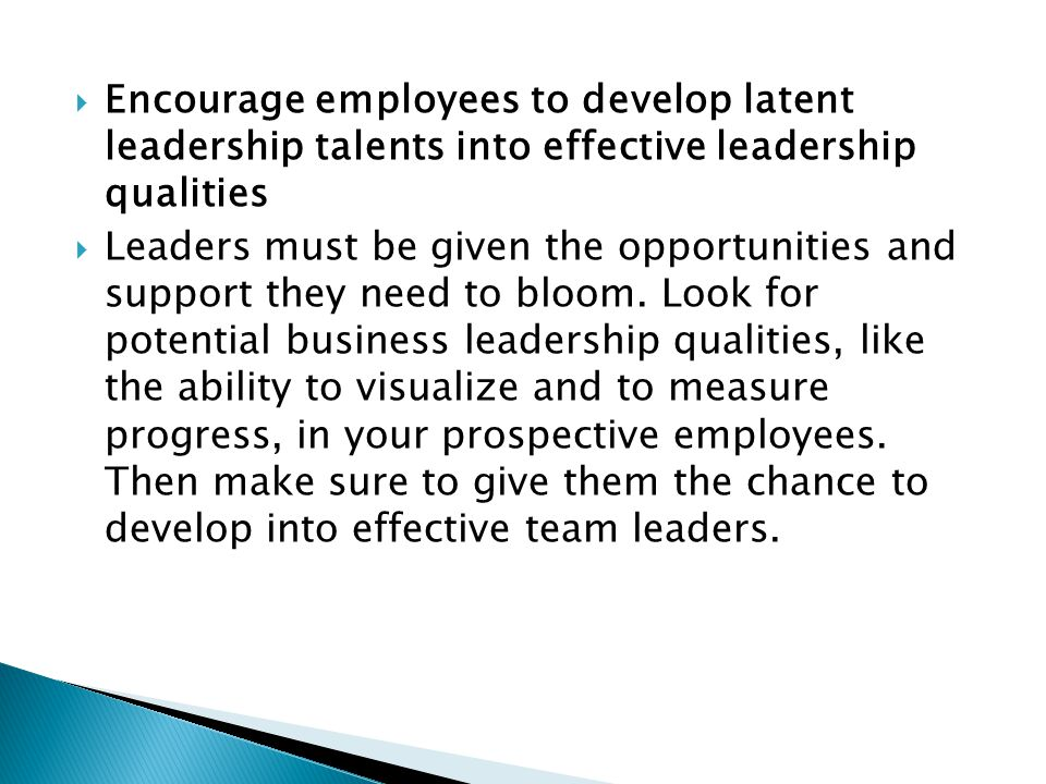 Encourage employees to develop latent leadership talents into effective leadership qualities