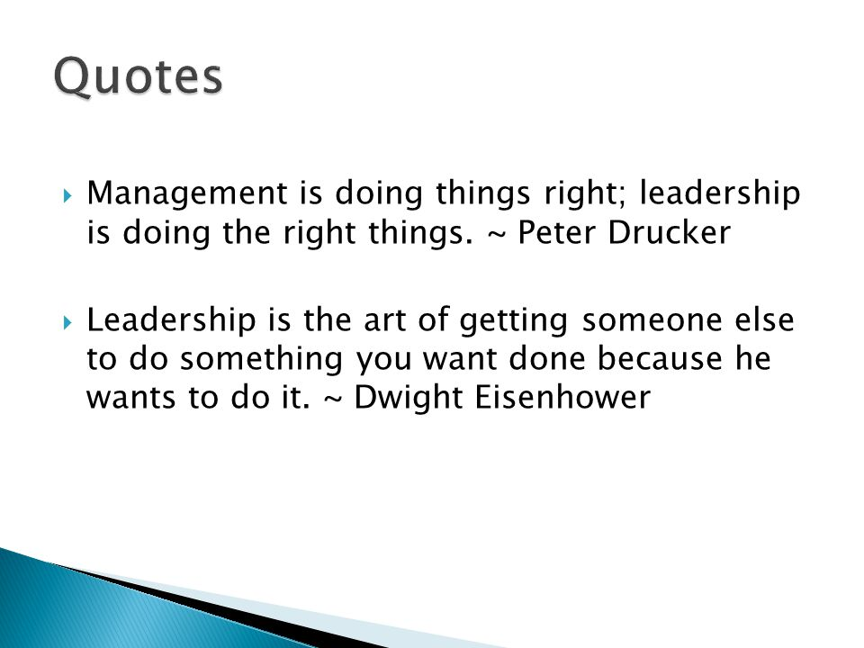 Quotes Management is doing things right; leadership is doing the right things. ~ Peter Drucker.