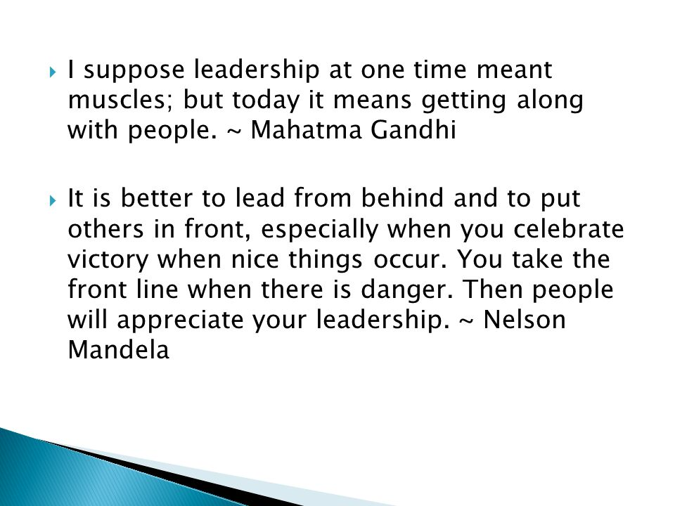 I suppose leadership at one time meant muscles; but today it means getting along with people. ~ Mahatma Gandhi