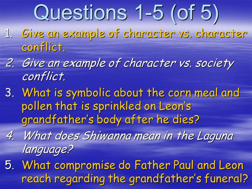 Questions 1-5 (of 5) Give an example of character vs. character conflict. Give an example of character vs. society conflict.