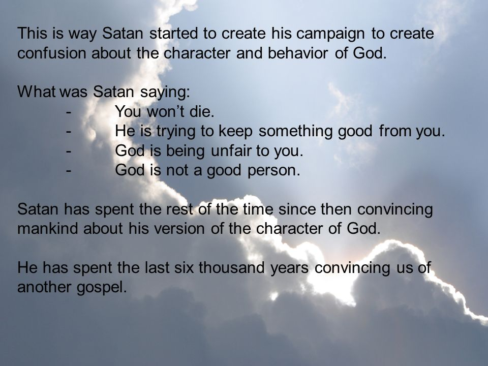 This is way Satan started to create his campaign to create confusion about the character and behavior of God.