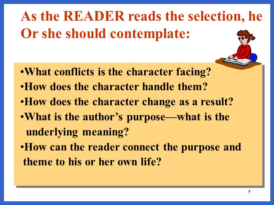 As the READER reads the selection, he Or she should contemplate: