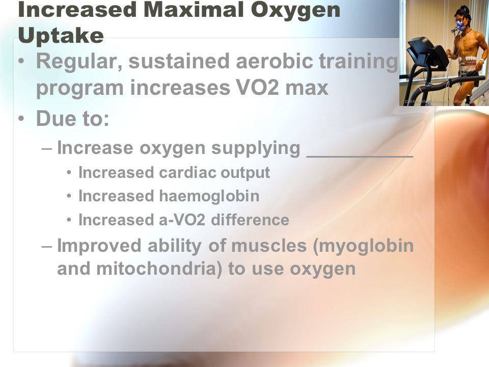 Increased Maximal Oxygen Uptake