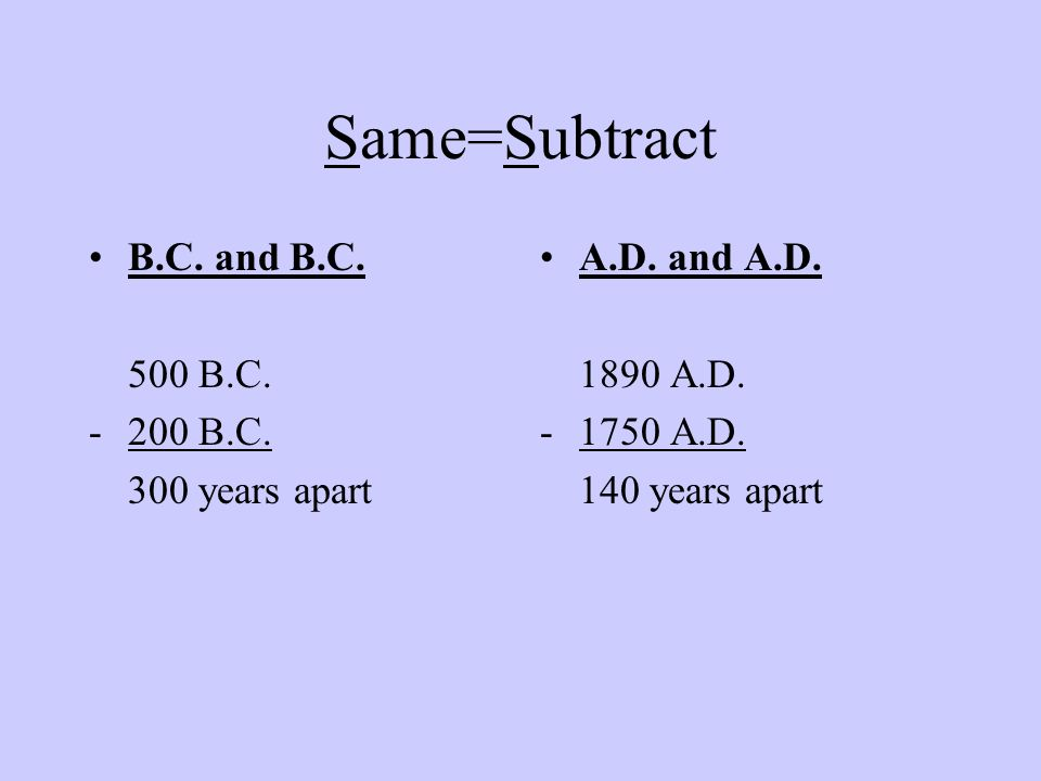 Same=Subtract B.C. and B.C. 500 B.C. 200 B.C. 300 years apart