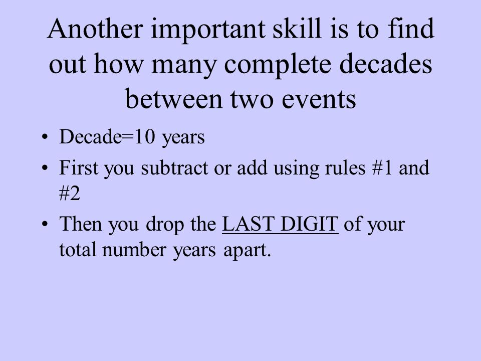 Another important skill is to find out how many complete decades between two events