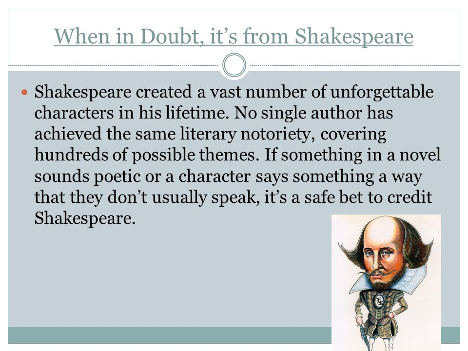 When in Doubt, it's from Shakespeare