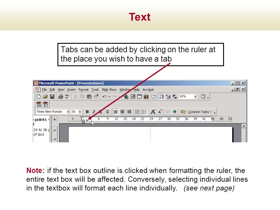 Text Tabs can be added by clicking on the ruler at the place you wish to have a tab.