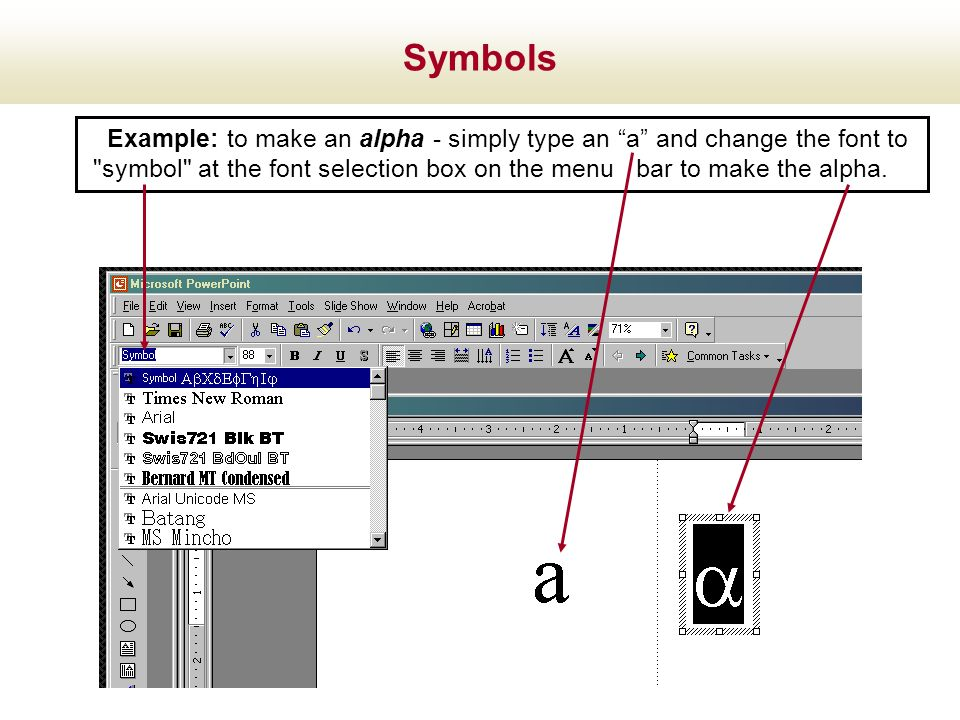 Symbols Example: to make an alpha - simply type an a and change the font to.
