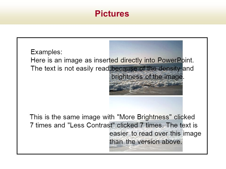 Pictures Examples: Here is an image as inserted directly into PowerPoint. The text is not easily read because of the density and.