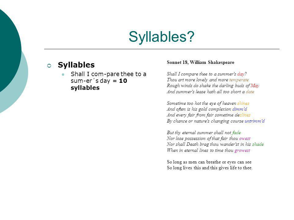 Syllables Syllables. Shall I com-pare thee to a sum-er´s day = 10 syllables. Sonnet 18, William Shakespeare.