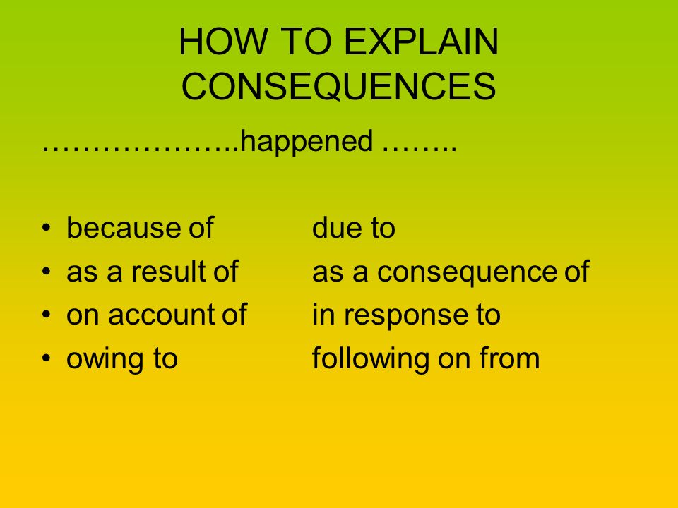HOW TO EXPLAIN CONSEQUENCES