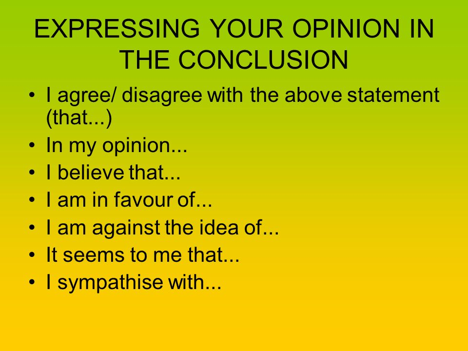 EXPRESSING YOUR OPINION IN THE CONCLUSION