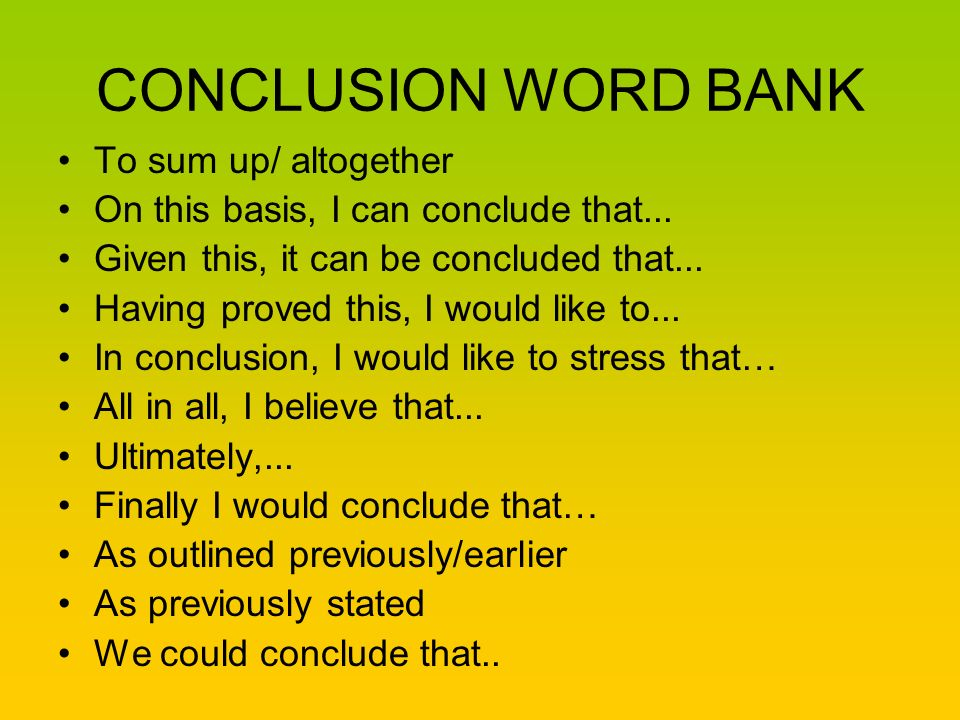 CONCLUSION WORD BANK To sum up/ altogether