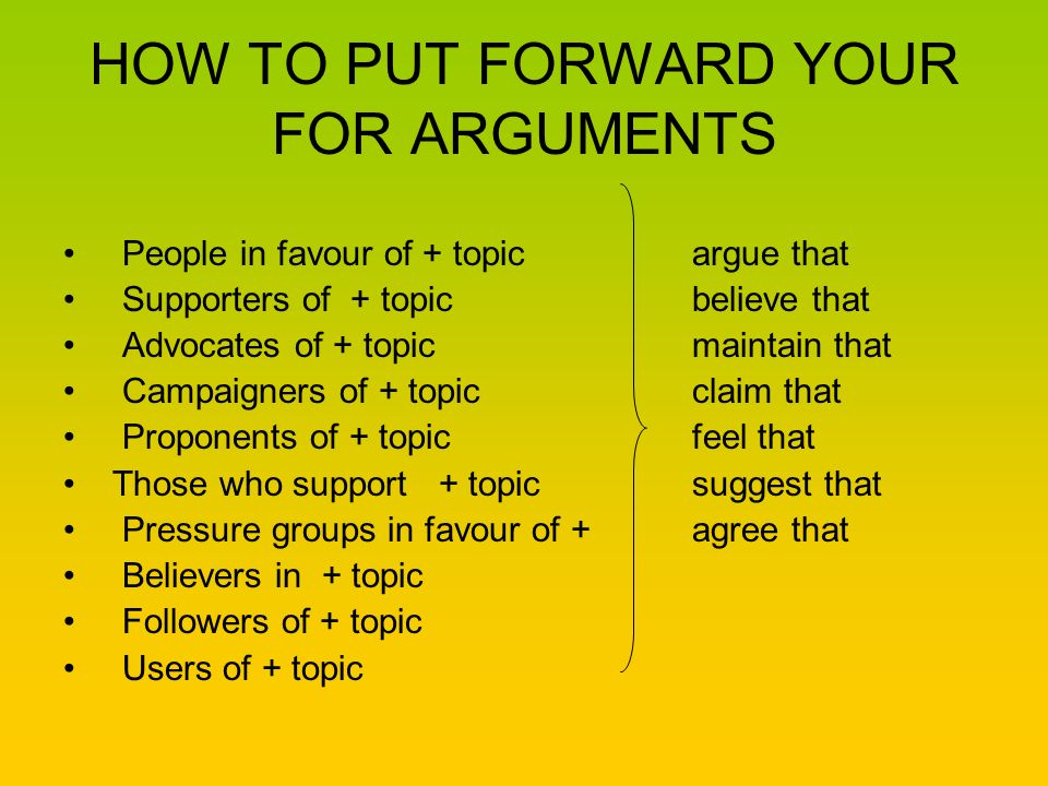 HOW TO PUT FORWARD YOUR FOR ARGUMENTS