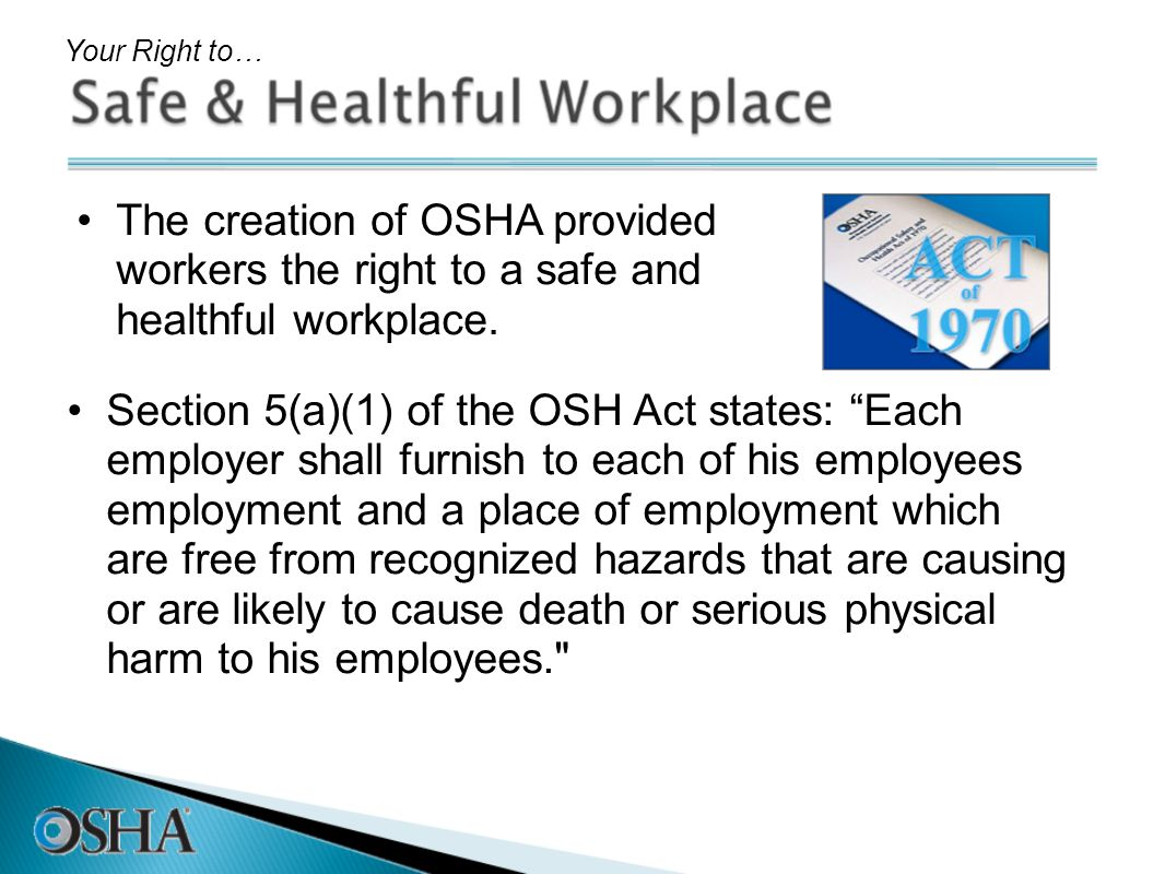 Your Right to… The creation of OSHA provided workers the right to a safe and healthful workplace.