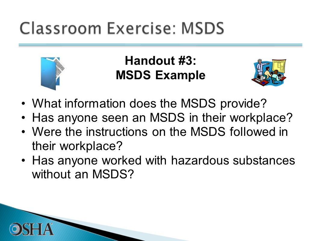 Handout #3: MSDS Example. What information does the MSDS provide Has anyone seen an MSDS in their workplace