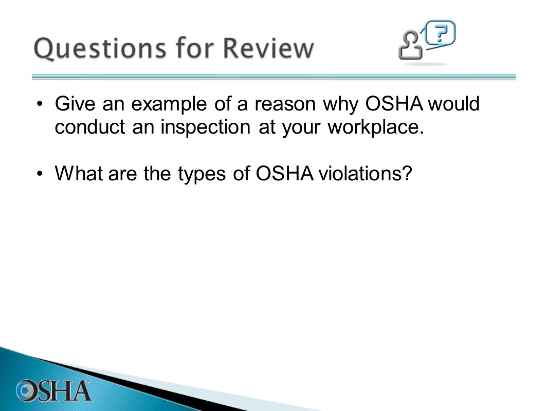 Give an example of a reason why OSHA would conduct an inspection at your workplace.