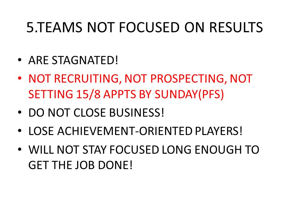 5.TEAMS NOT FOCUSED ON RESULTS