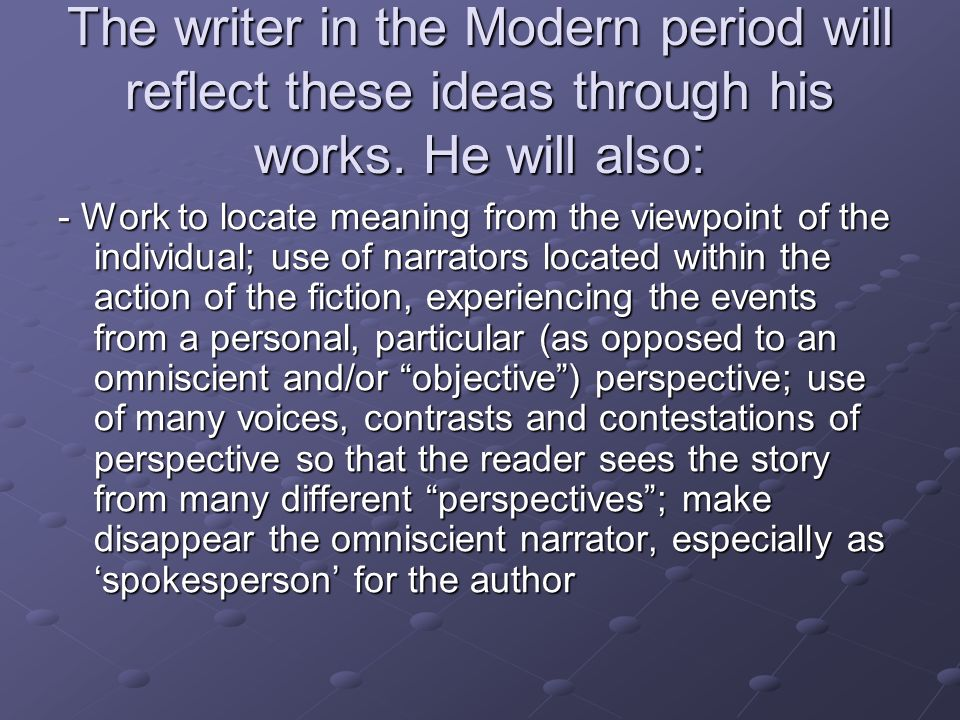 The writer in the Modern period will reflect these ideas through his works. He will also: